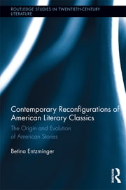 Contemporary Reconfigurations of American Literary Classics - The Origin and Evolution of American Stories ebook by Betina Entzminger