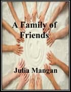 A Family Of Friends ebook by Julia Mangan