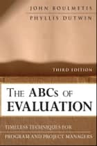 The ABCs of Evaluation - Timeless Techniques for Program and Project Managers ebook by John Boulmetis, Phyllis Dutwin
