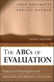 The ABCs of Evaluation - Timeless Techniques for Program and Project Managers ebook by John Boulmetis,Phyllis Dutwin