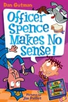 My Weird School Daze #5: Officer Spence Makes No Sense! ebook by Dan Gutman,Jim Paillot