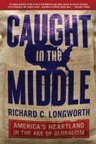 Caught in the Middle ebook by Richard C. Longworth