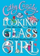 Looking Glass Girl ebook by Cathy Cassidy