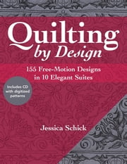 Quilting by Design - 155 Free-Motion Designs in 10 Elegant Suites ebook by Jessica Schick