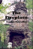 The Fireplace ebook by Sandra Petro Hart