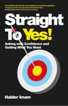 Straight to Yes ebook by Haider Imam