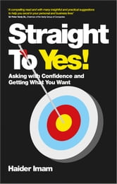 Straight to Yes - Asking with Confidence and Getting What You Want ebook by Haider Imam