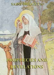 The Prophecies and Revelations of Saint Bridget of Sweden ebook by Saint Bridget of Sweden,William Caxton
