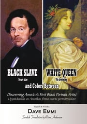 Black Slave – White Queen and Colors Between - Discovering America's First Black Portrait Artist ebook by Dave Emmi