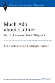 Much Ado about Culture - North American Trade Disputes ebook by Archibald Lloyd Keith Acheson,Christopher John Maule