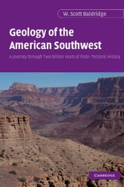 Geology of the American Southwest - A Journey through Two Billion Years of Plate-Tectonic History ebook by W. Scott Baldridge