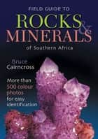 Field Guide to Rocks & Minerals of Southern Africa ebook by Bruce Cairncross