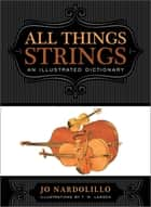 All Things Strings - An Illustrated Dictionary ebook by