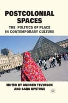 Postcolonial Spaces ebook by A. Teverson,S. Upstone