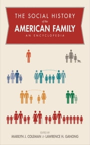 The Social History of the American Family - An Encyclopedia ebook by