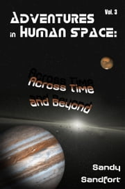Adventures in Human Space: Across Time and Beyond, Vol. 3 ebook by Sandy Sandfort