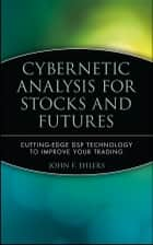 Cybernetic Analysis for Stocks and Futures ebook by John F. Ehlers