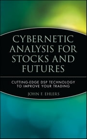 Cybernetic Analysis for Stocks and Futures - Cutting-Edge DSP Technology to Improve Your Trading ebook by John F. Ehlers