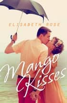 Mango Kisses ebook by Elisabeth Rose