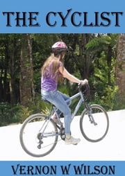 The Cyclist ebook by Vernon W. Wilson