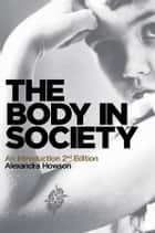 The Body in Society ebook by Alexandra Howson