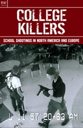 College Killers - School Shootings in North America and Europe ebook by Gordon Kerr