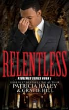 Relentless: Redeemed Series Book 1 ebook by Patricia Haley, Gracie Hill