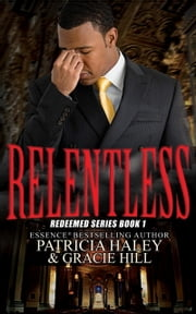 Relentless: Redeemed Series Book 1 ebook by Patricia Haley,Gracie Hill