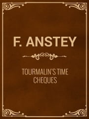 Tourmalin's Time Cheques ebook by F. Anstey