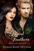 Blood Feathers - Forbidden Secrets Book 4 ebook by Diana Rose Wilson