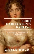Lord Darlington's Darling ebook by Gayle Buck