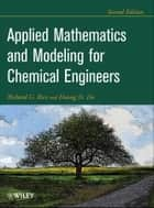 Applied Mathematics And Modeling For Chemical Engineers ebook by Richard G. Rice,Duong D. Do
