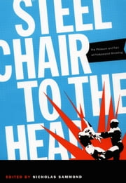 Steel Chair to the Head - The Pleasure and Pain of Professional Wrestling ebook by Nicholas Sammond,Roland Barthes,Henry Jenkins III,Sharon Mazer,Carlos Monsivais