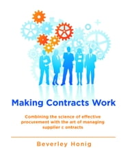 Making Contracts Work: Combining the Science of Effective Procurement with the Art of Managing Supplier Contracts ebook by Beverley Honig