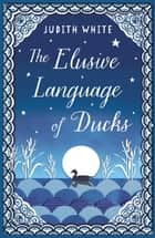 The Elusive Language of Ducks ebook by Judith White
