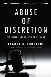 Abuse of Discretion - The Inside Story of Roe v. Wade ebook by Clarke D. Forsythe
