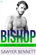 Bishop - An Arizona Vengeance Novel ebook by Sawyer Bennett