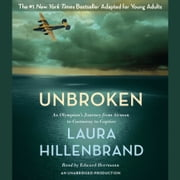 Unbroken (The Young Adult Adaptation) - An Olympian's Journey from Airman to Castaway to Captive audiobook by Laura Hillenbrand