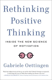 Rethinking Positive Thinking - Inside the New Science of Motivation ebook by Gabriele Oettingen