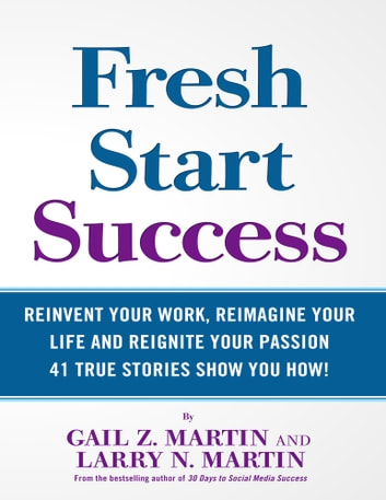 Fresh Start Success - Reinvent your work, reimagine your life and reignite your passion. ebook by Gail Z. Martin,Larry N. Martin