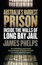 Australia's Hardest Prison: Inside the Walls of Long Bay Jail ekitaplar by James Phelps