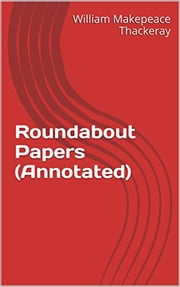 Roundabout Papers (Annotated) ebook by William Makepeace Thackeray