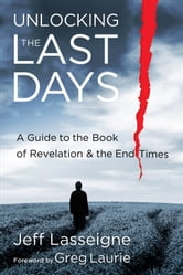 Unlocking the Last Days - A Guide to the Book of Revelation and the End Times ebook by Jeff Lasseigne
