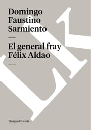 El general fray Félix Aldao ebook by Domingo Faustino Sarmiento