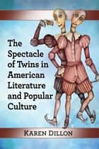 The Spectacle of Twins in American Literature and Popular Culture ebook by Karen Dillon