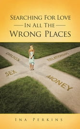 Searching For Love In All The Wrong Places ebook by Ina Perkins