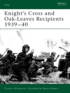 Knight's Cross and Oak-Leaves Recipients 1939–40 ebook by Gordon Williamson, Ramiro Bujeiro