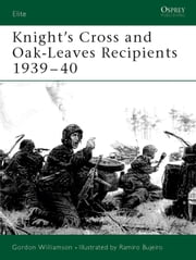 Knight's Cross and Oak-Leaves Recipients 1939?40 ebook by Gordon Williamson,Ramiro Bujeiro