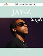 Jay-Z 147 Success Facts - Everything you need to know about Jay-Z ebook by Patrick Meyers