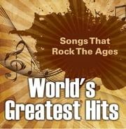 World's Greatest Hits: Songs That Rock The Ages - Popular Songs ebook by Kobo.Web.Store.Products.Fields.ContributorFieldViewModel